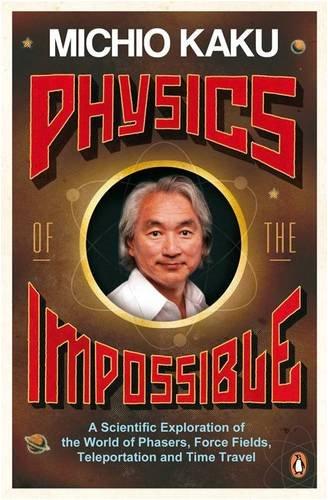 Michio Kaku - Physics Of The Impossible